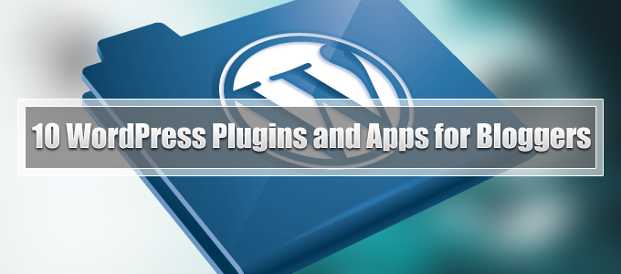 10 WordPress Plugins and Apps for Bloggers