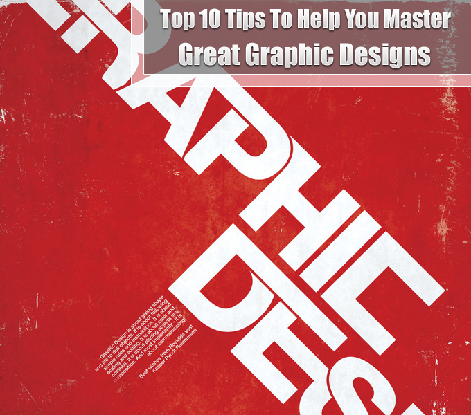 Top 10 Tips To Help You Master Great Graphic Designs